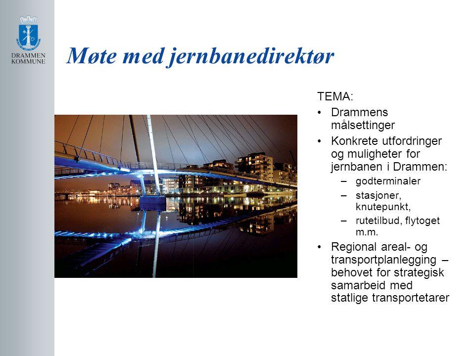 Møte med jernbanedirektør TEMA: Drammens målsettinger Konkrete utfordringer og muligheter for jernbanen i Drammen: –godterminaler –stasjoner, knutepunkt, –rutetilbud, flytoget m.m.