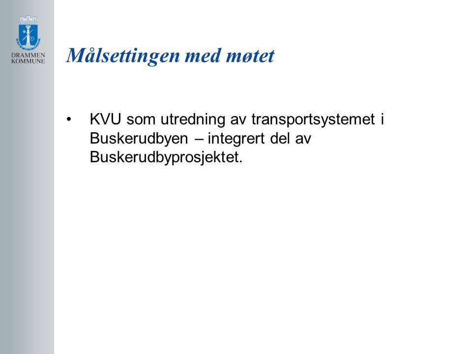 Målsettingen med møtet KVU som utredning av transportsystemet i Buskerudbyen – integrert del av Buskerudbyprosjektet.