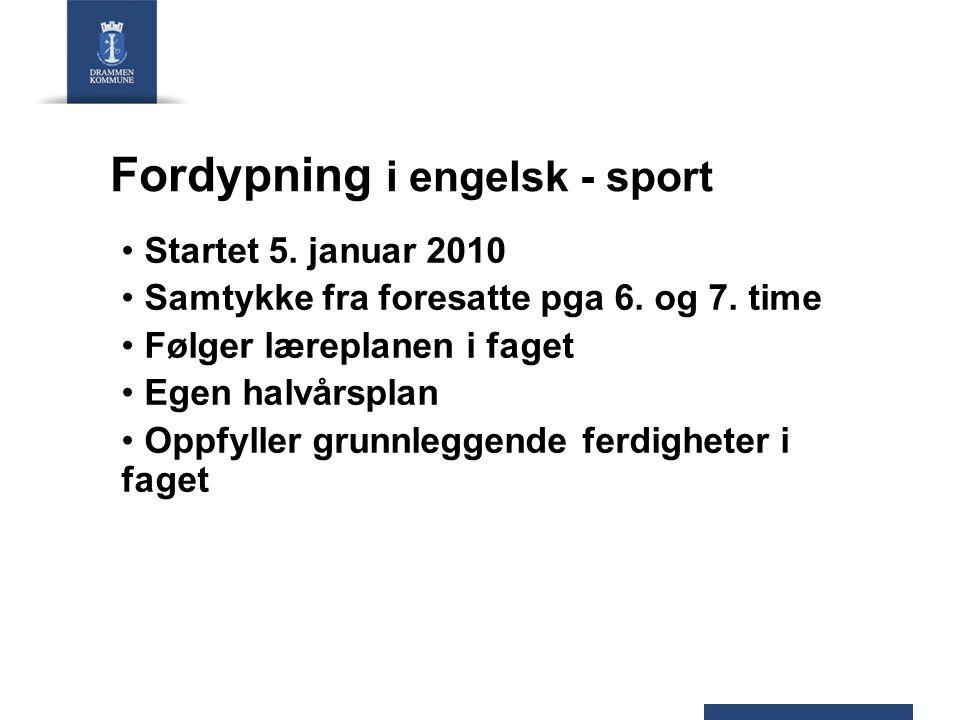 Fordypning i engelsk - sport Startet 5. januar 2010 Samtykke fra foresatte pga 6. og 7. time Følger læreplanen i faget Egen halvårsplan Oppfyller grun