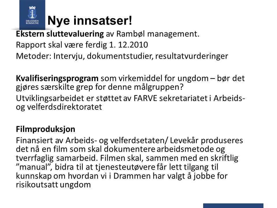 Nye innsatser! Ekstern sluttevaluering av Rambøl management. Rapport skal være ferdig 1. 12.2010 Metoder: Intervju, dokumentstudier, resultatvurdering