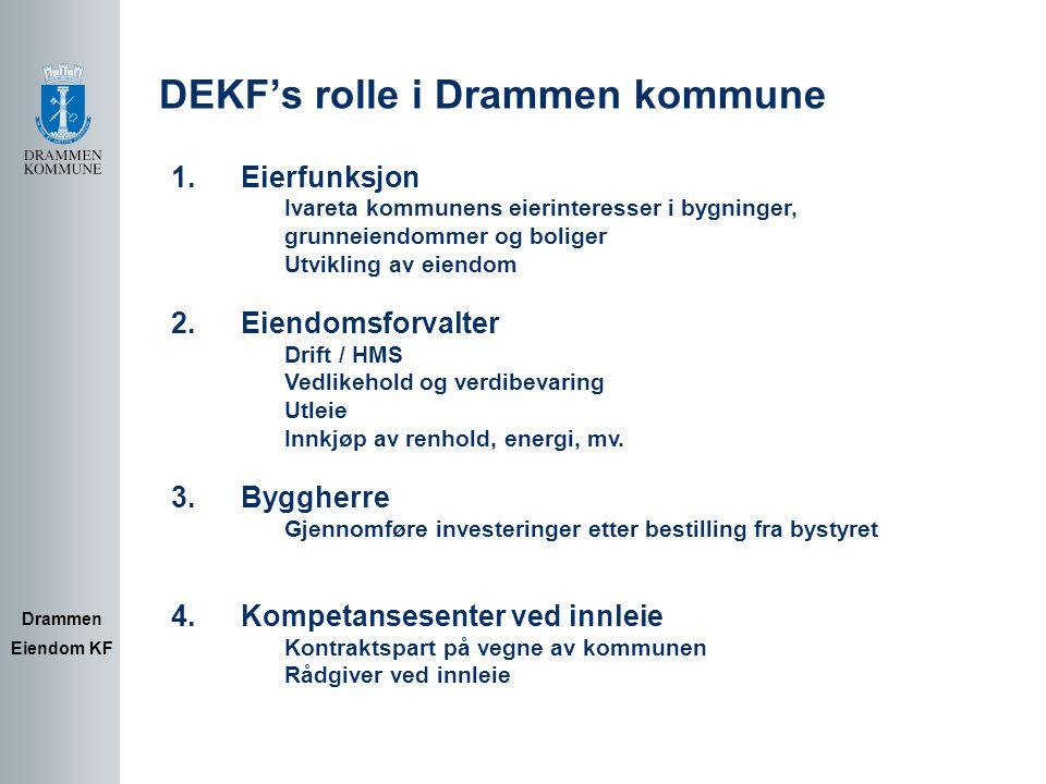 Strategiske forhold Drammen Eiendom KF Styret har igangsatt prosess for videreutvikling av foretakets strategier.