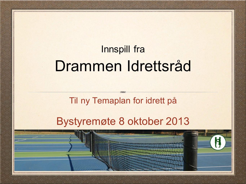 Innspill fra Drammen Idrettsråd Til ny Temaplan for idrett på Bystyremøte 8 oktober 2013