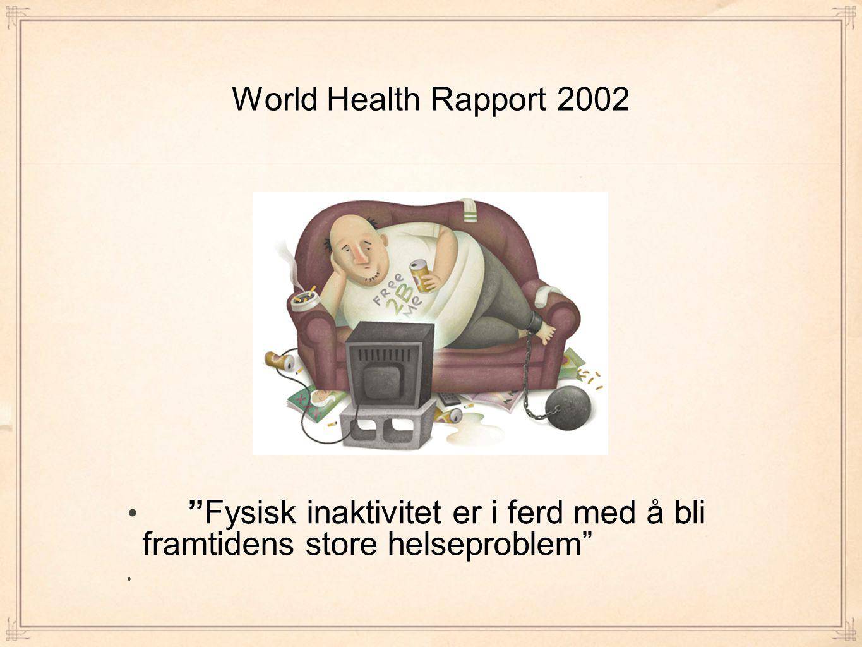 World Health Rapport 2002 Fysisk inaktivitet er i ferd med å bli framtidens store helseproblem