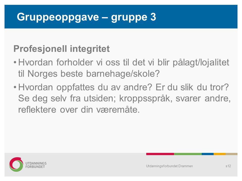 Gruppeoppgave – gruppe 3 Profesjonell integritet Hvordan forholder vi oss til det vi blir pålagt/lojalitet til Norges beste barnehage/skole? Hvordan o