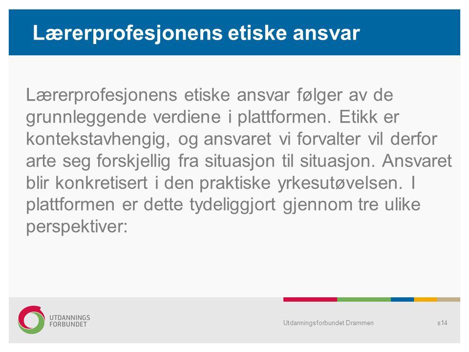 Lærerprofesjonens etiske ansvar Lærerprofesjonens etiske ansvar følger av de grunnleggende verdiene i plattformen. Etikk er kontekstavhengig, og ansva