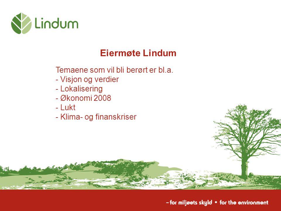 Eiermøte Lindum Temaene som vil bli berørt er bl.a. - Visjon og verdier - Lokalisering - Økonomi 2008 - Lukt - Klima- og finanskriser
