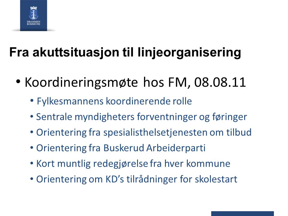 Fra akuttsituasjon til linjeorganisering Koordineringsmøte hos FM, 08.08.11 Fylkesmannens koordinerende rolle Sentrale myndigheters forventninger og f