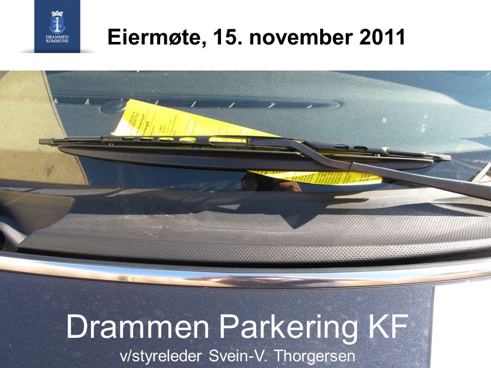 Eiermøte 15. november 2011 Styreleder Svein V. Thorgersen Drammen Parkering KF Eiermøte, 15.