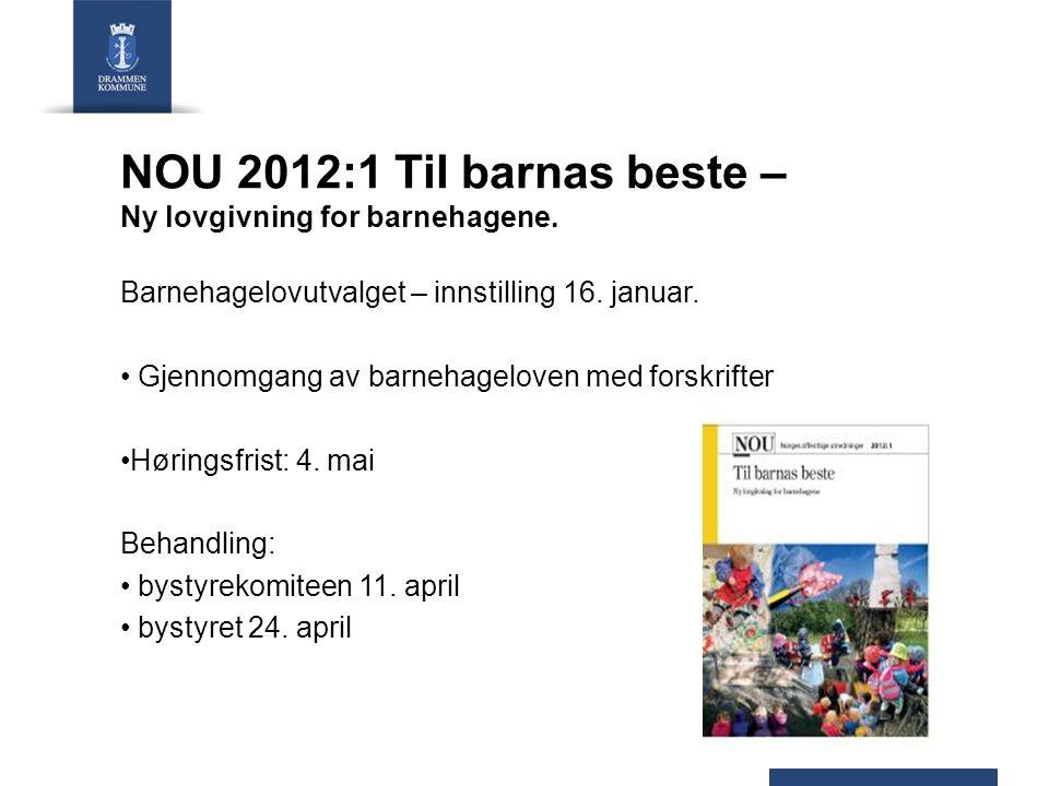 NOU 2012:1 Til barnas beste – Ny lovgivning for barnehagene. Barnehagelovutvalget – innstilling 16. januar. Gjennomgang av barnehageloven med forskrif
