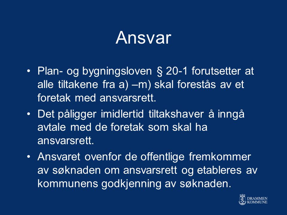 Ansvar Plan- og bygningsloven § 20-1 forutsetter at alle tiltakene fra a) –m) skal forestås av et foretak med ansvarsrett. Det påligger imidlertid til