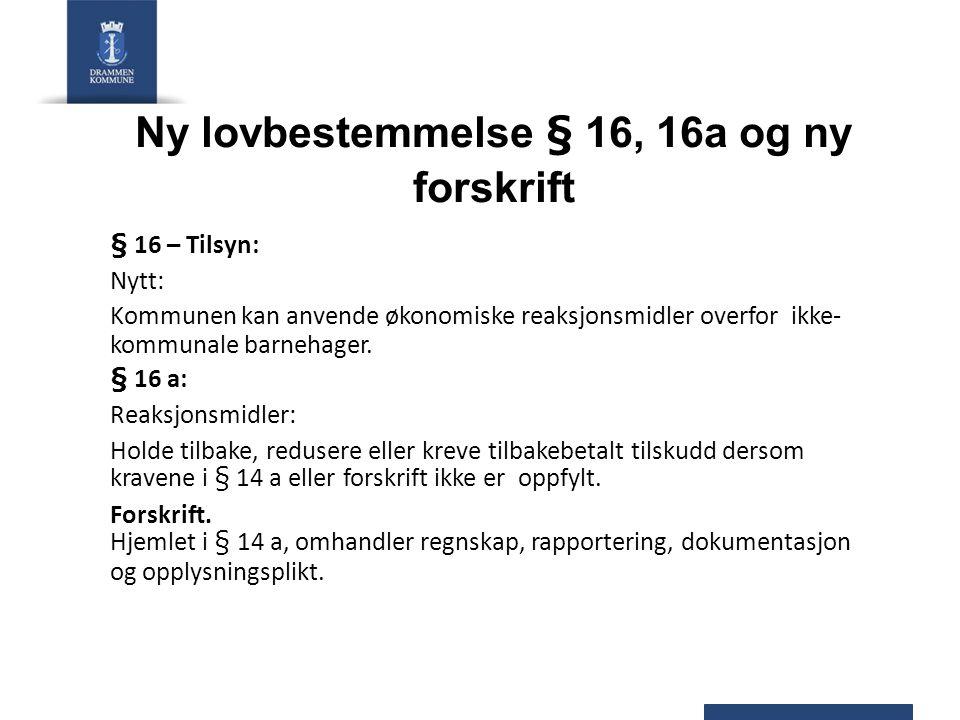 Ny lovbestemmelse § 16, 16a og ny forskrift § 16 – Tilsyn: Nytt: Kommunen kan anvende økonomiske reaksjonsmidler overfor ikke- kommunale barnehager. §