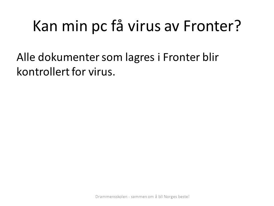 Kan min pc få virus av Fronter? Alle dokumenter som lagres i Fronter blir kontrollert for virus. Drammensskolen - sammen om å bli Norges beste!