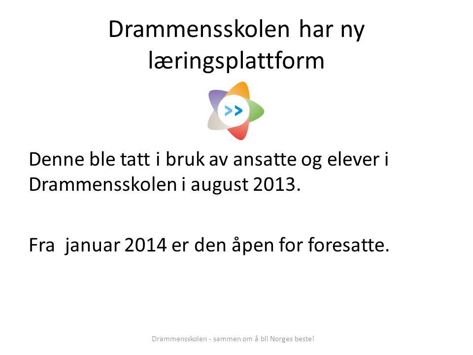 Drammensskolen har ny læringsplattform Denne ble tatt i bruk av ansatte og elever i Drammensskolen i august 2013. Fra januar 2014 er den åpen for fore