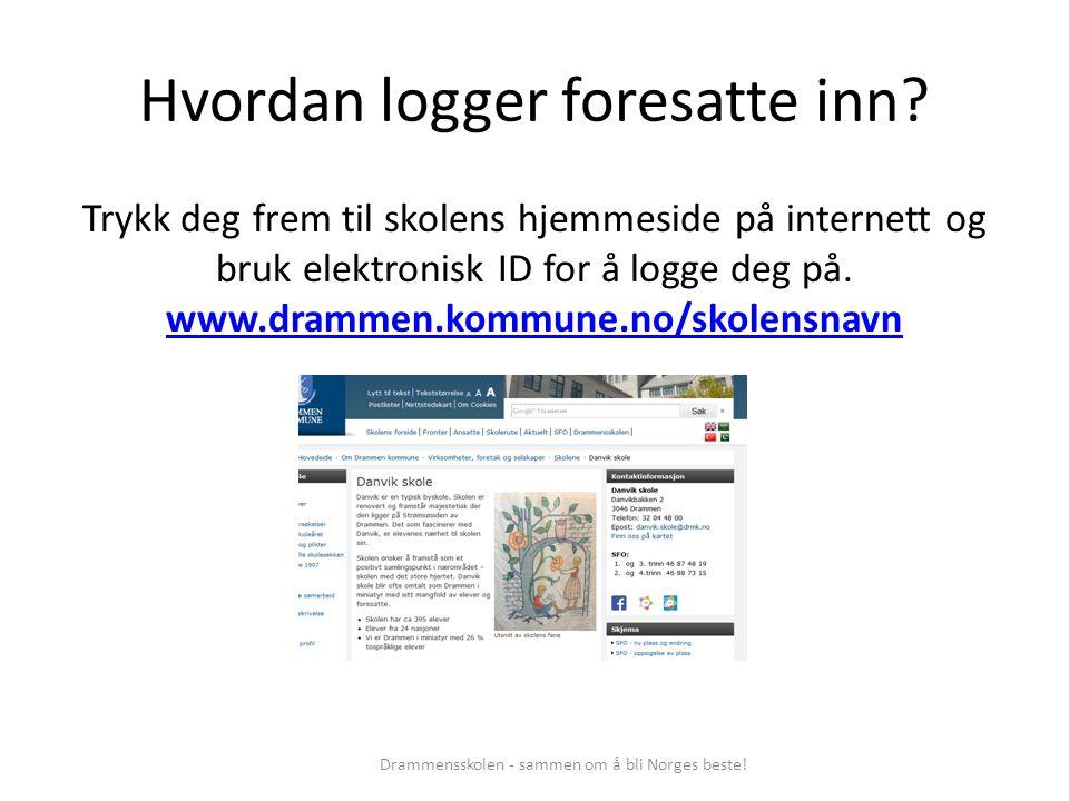 Hvordan logger foresatte inn? Trykk deg frem til skolens hjemmeside på internett og bruk elektronisk ID for å logge deg på. www.drammen.kommune.no/sko