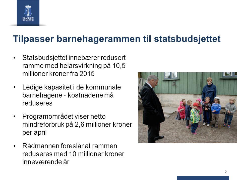 Tilpasser barnehagerammen til statsbudsjettet Statsbudsjettet innebærer redusert ramme med helårsvirkning på 10,5 millioner kroner fra 2015 Ledige kap