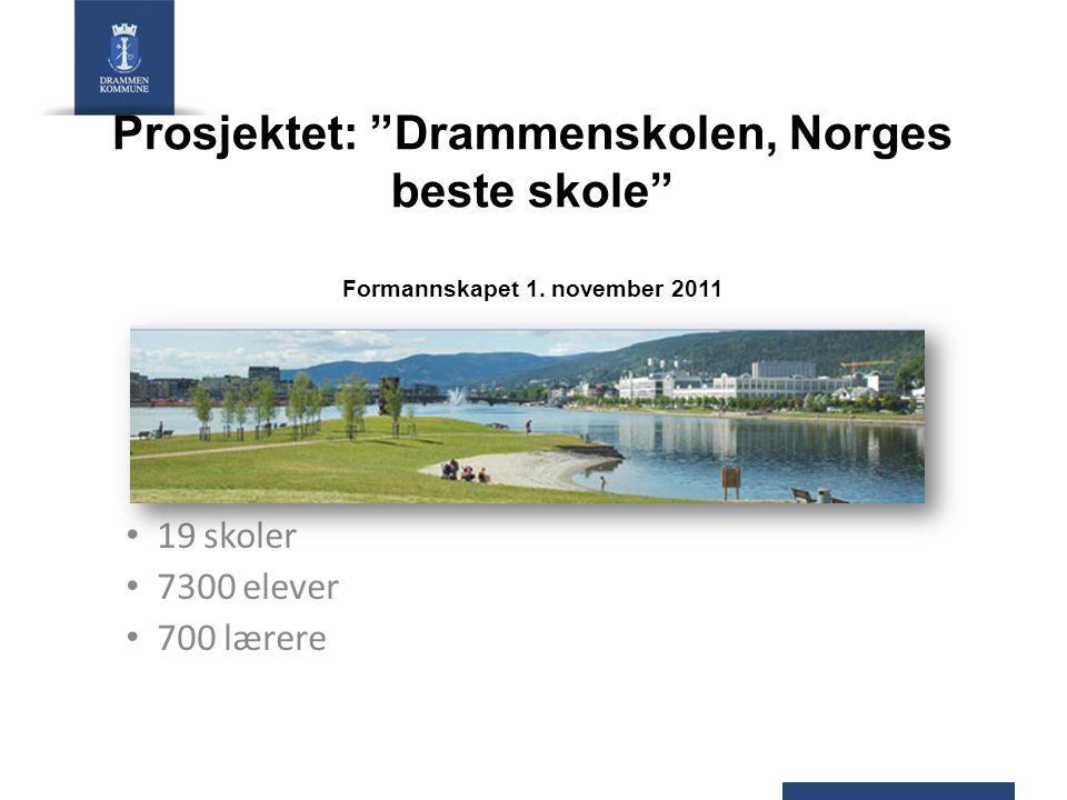 """Prosjektet: """"Drammenskolen, Norges beste skole"""" Formannskapet 1. november 2011 19 skoler 7300 elever 700 lærere"""