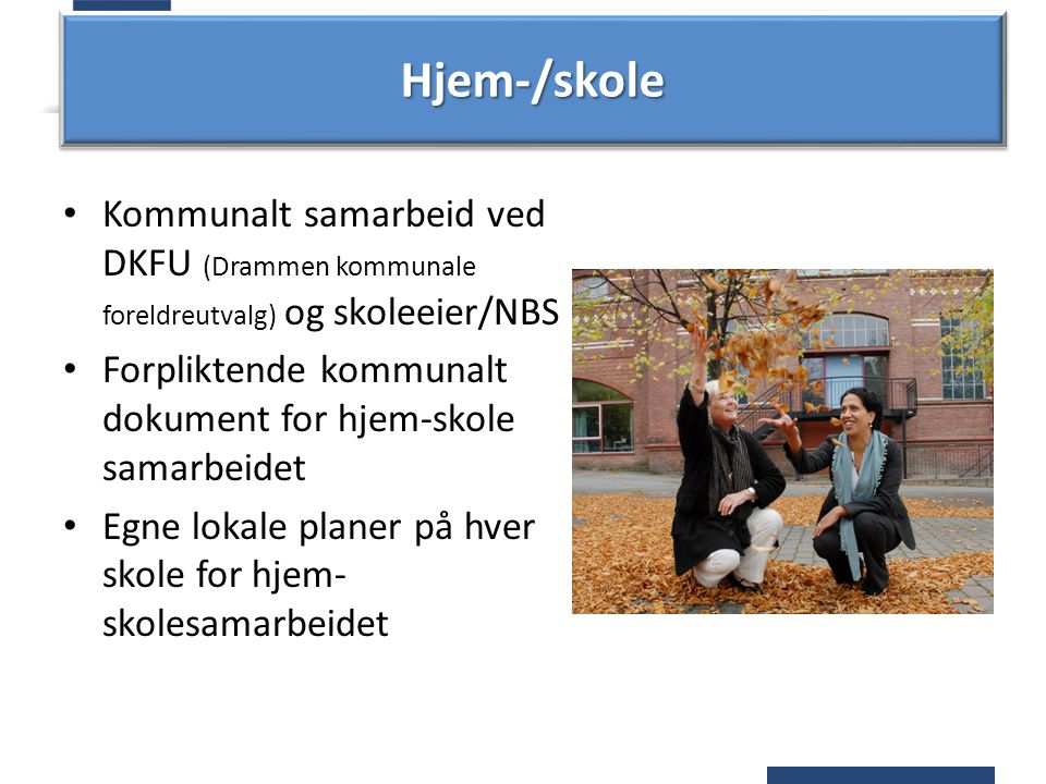 Hjem-/skoleHjem-/skole Kommunalt samarbeid ved DKFU (Drammen kommunale foreldreutvalg) og skoleeier/NBS Forpliktende kommunalt dokument for hjem-skole