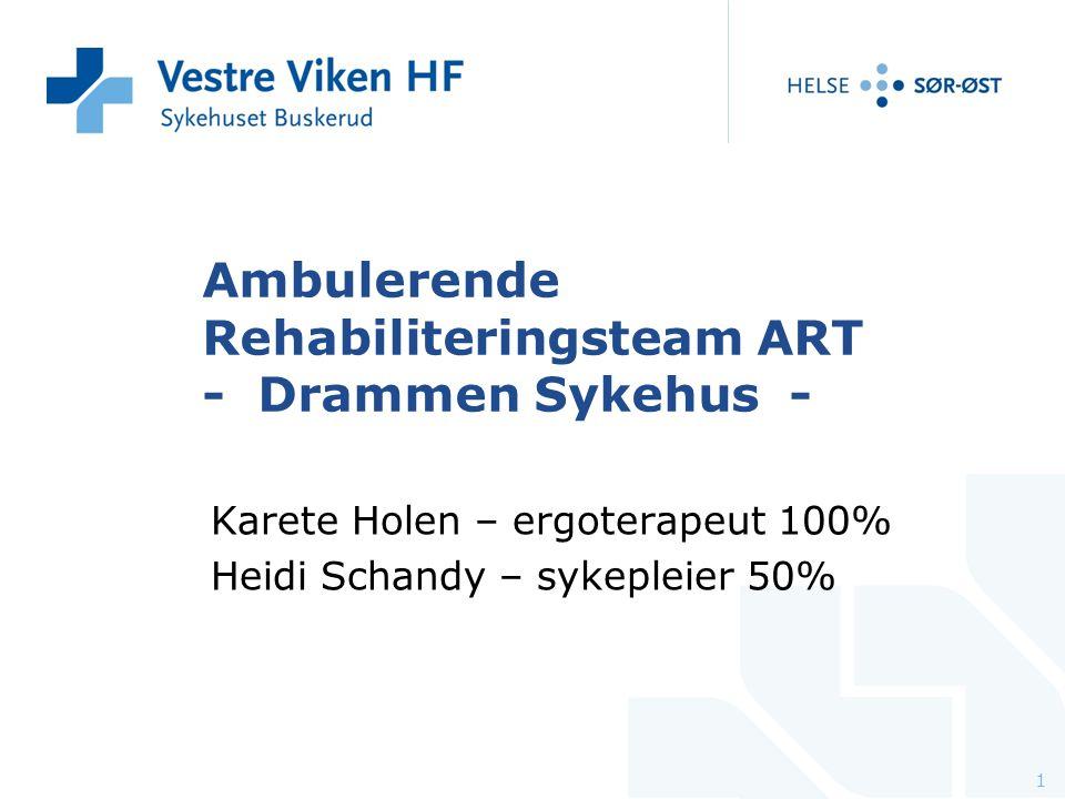 Ambulerende Rehabiliteringsteam ART - Drammen Sykehus - Karete Holen – ergoterapeut 100% Heidi Schandy – sykepleier 50% 1