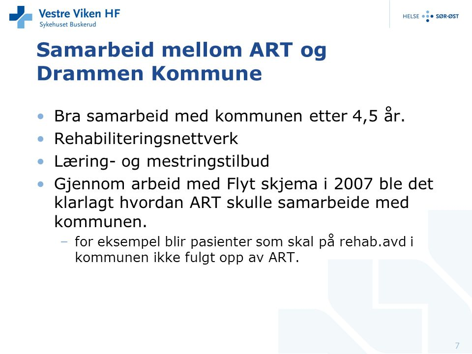 Samarbeid mellom ART og Drammen Kommune Bra samarbeid med kommunen etter 4,5 år. Rehabiliteringsnettverk Læring- og mestringstilbud Gjennom arbeid med