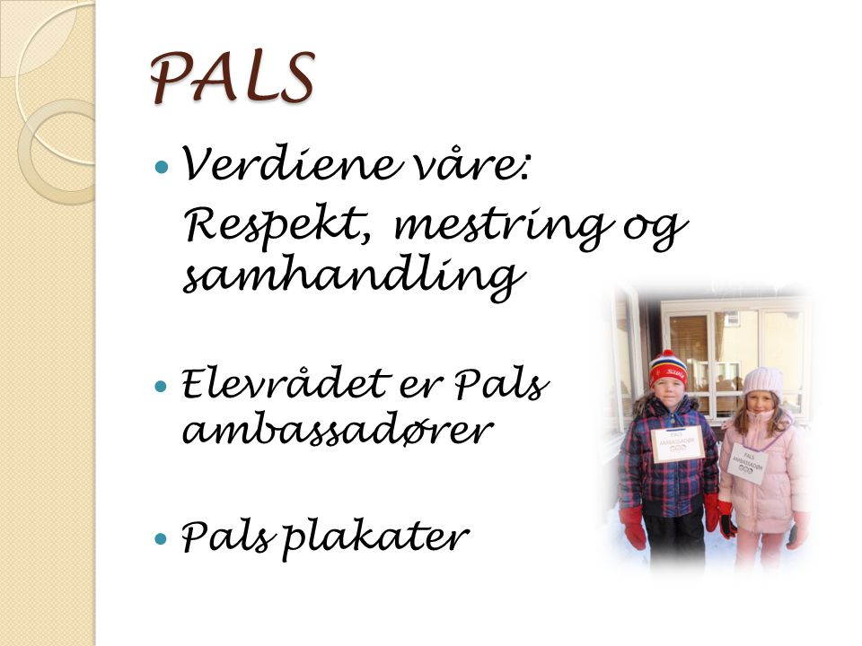 PALS Verdiene våre: Respekt, mestring og samhandling Elevrådet er Pals ambassadører Pals plakater