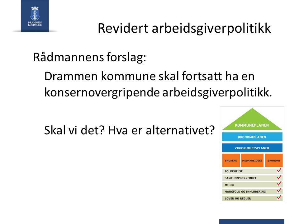 Revidert arbeidsgiverpolitikk Rådmannens forslag: Drammen kommune skal fortsatt ha en konsernovergripende arbeidsgiverpolitikk.