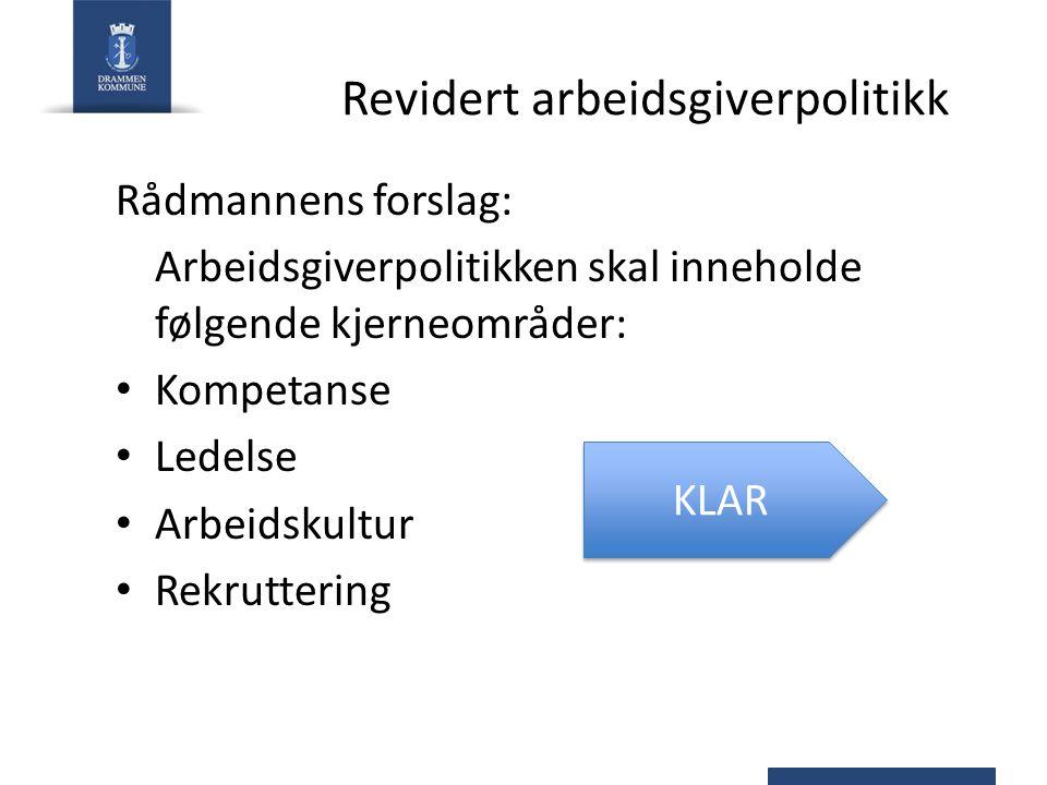 Revidert arbeidsgiverpolitikk Rådmannens forslag: Arbeidsgiverpolitikken skal inneholde følgende kjerneområder: Kompetanse Ledelse Arbeidskultur Rekruttering KLAR