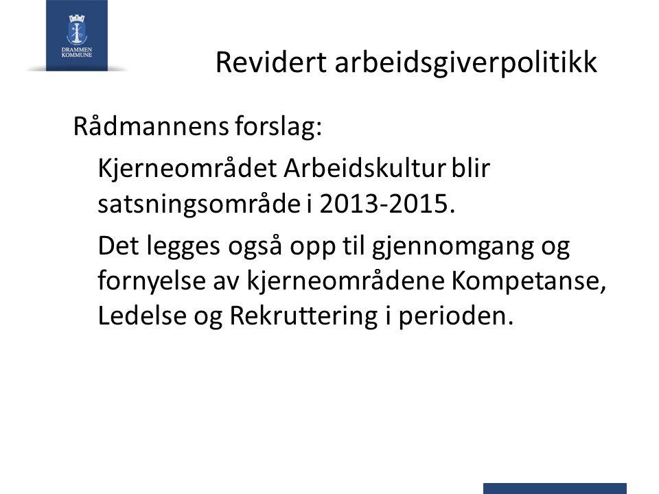 Revidert arbeidsgiverpolitikk Rådmannens forslag: Kjerneområdet Arbeidskultur blir satsningsområde i 2013-2015.