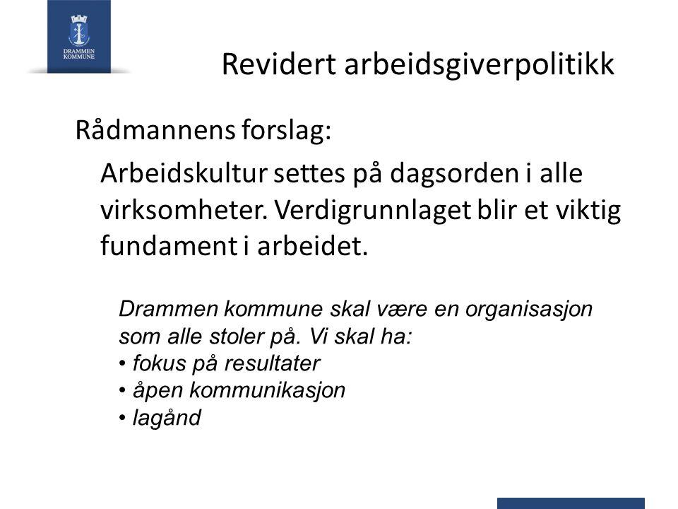 Revidert arbeidsgiverpolitikk Rådmannens forslag: Arbeidskultur settes på dagsorden i alle virksomheter.