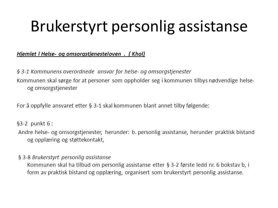 Brukerstyrt personlig assistanse Hjemlet i Helse- og omsorgstjenesteloven. ( Khol) § 3-1 Kommunens overordnede ansvar for helse- og omsorgstjenester K