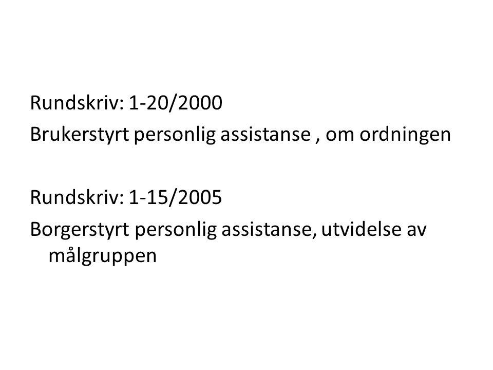 Rundskriv: 1-20/2000 Brukerstyrt personlig assistanse, om ordningen Rundskriv: 1-15/2005 Borgerstyrt personlig assistanse, utvidelse av målgruppen