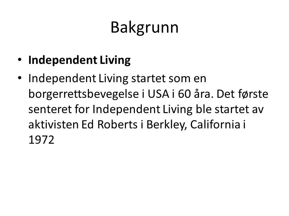 Bakgrunn Independent Living Independent Living startet som en borgerrettsbevegelse i USA i 60 åra. Det første senteret for Independent Living ble sta