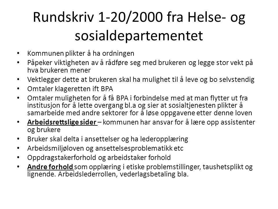 Rundskriv 1-20/2000 fra Helse- og sosialdepartementet Kommunen plikter å ha ordningen Påpeker viktigheten av å rådføre seg med brukeren og legge stor