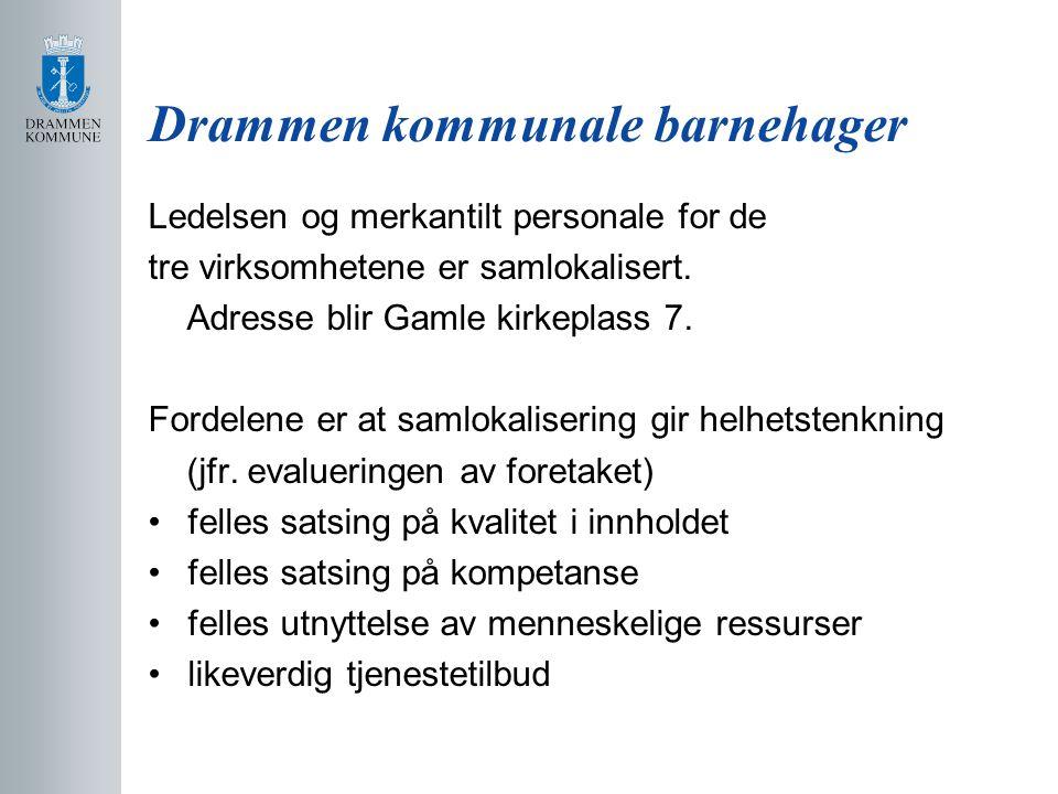 Drammen kommunale barnehager Ledelsen og merkantilt personale for de tre virksomhetene er samlokalisert. Adresse blir Gamle kirkeplass 7. Fordelene er