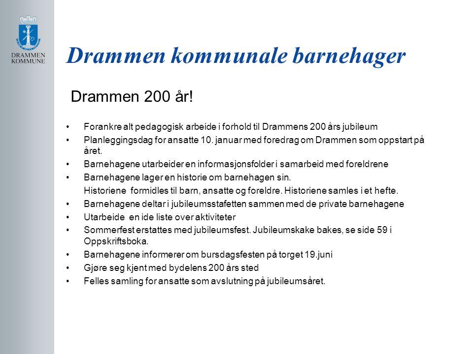 Drammen kommunale barnehager Drammen 200 år! Forankre alt pedagogisk arbeide i forhold til Drammens 200 års jubileum Planleggingsdag for ansatte 10. j