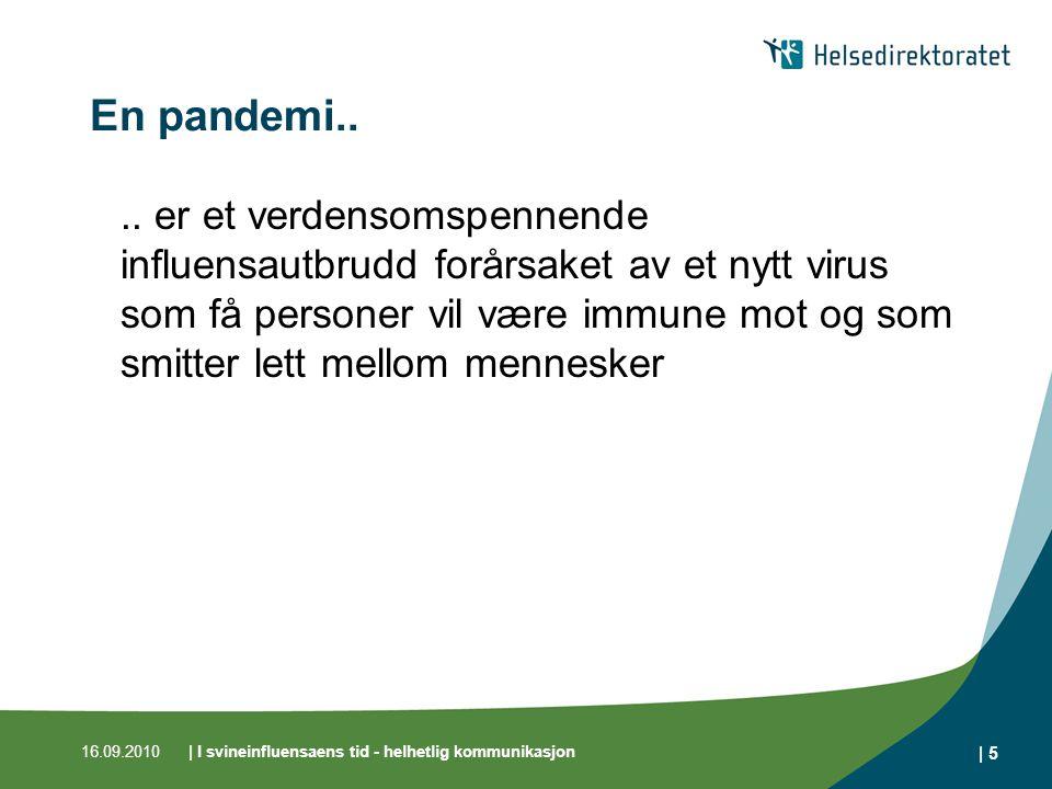 16.09.2010| I svineinfluensaens tid - helhetlig kommunikasjon | 5 En pandemi....