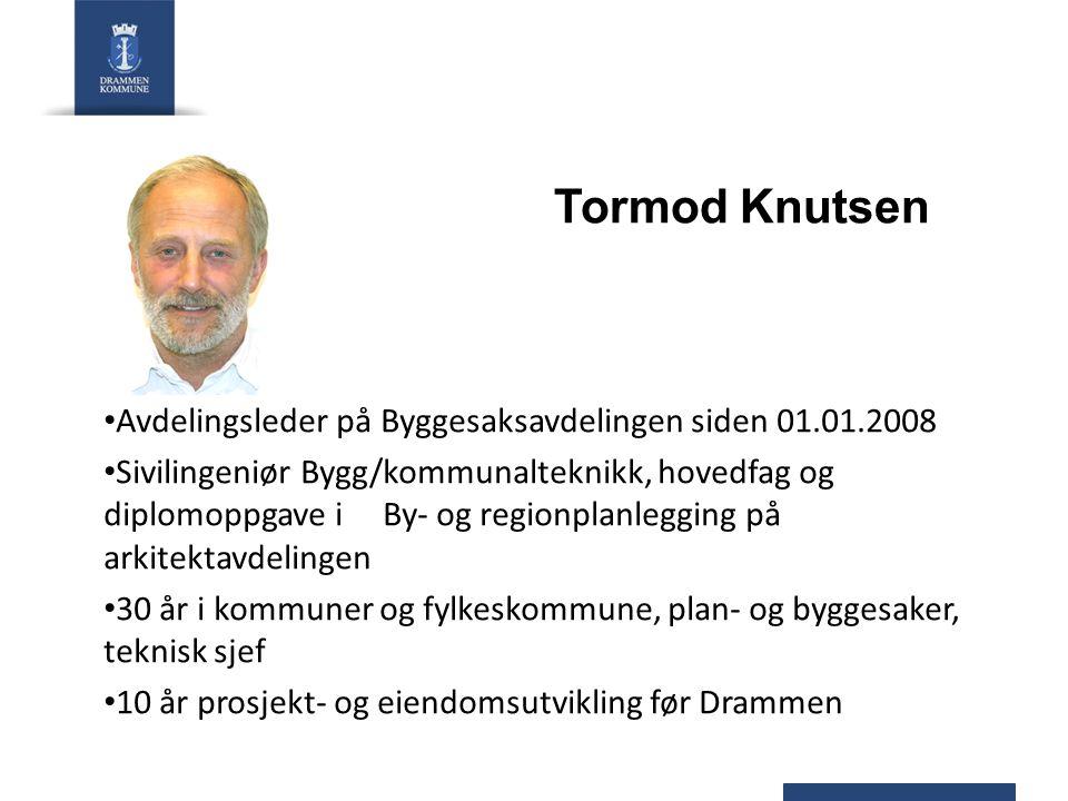 Tormod Knutsen Avdelingsleder på Byggesaksavdelingen siden 01.01.2008 Sivilingeniør Bygg/kommunalteknikk, hovedfag og diplomoppgave i By- og regionpla