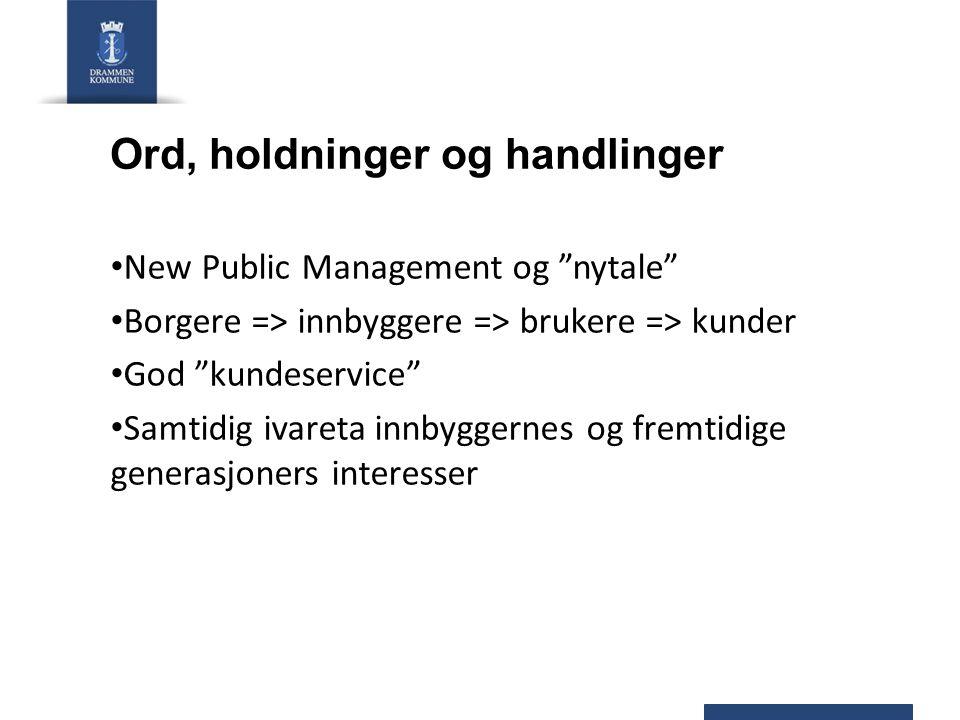 """Ord, holdninger og handlinger New Public Management og """"nytale"""" Borgere => innbyggere => brukere => kunder God """"kundeservice"""" Samtidig ivareta innbygg"""