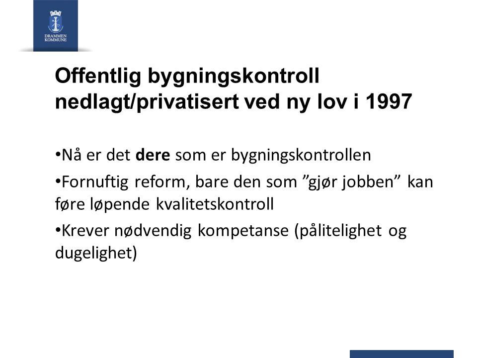 """Offentlig bygningskontroll nedlagt/privatisert ved ny lov i 1997 Nå er det dere som er bygningskontrollen Fornuftig reform, bare den som """"gjør jobben"""""""