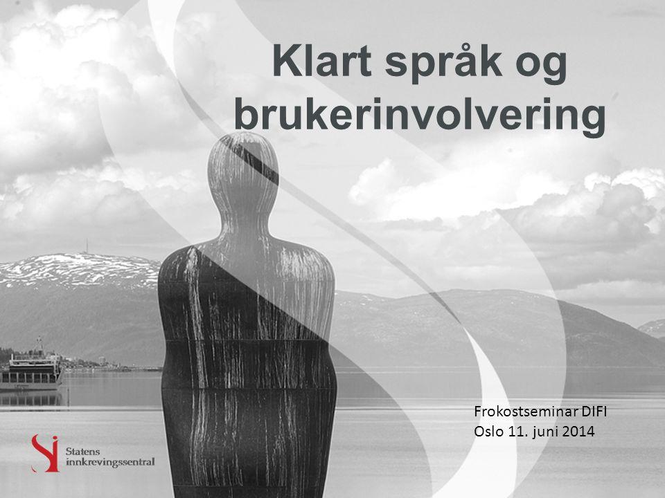 Klart språk og brukerinvolvering Frokostseminar DIFI Oslo 11. juni 2014