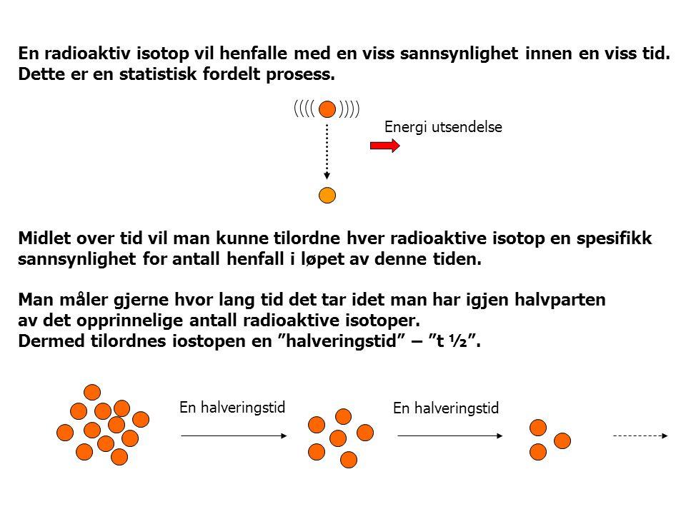 En radioaktiv isotop vil henfalle med en viss sannsynlighet innen en viss tid. Dette er en statistisk fordelt prosess. Midlet over tid vil man kunne t