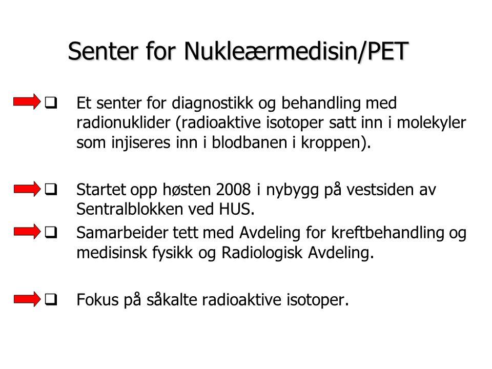 Senter for Nukleærmedisin/PET  Et senter for diagnostikk og behandling med radionuklider (radioaktive isotoper satt inn i molekyler som injiseres inn