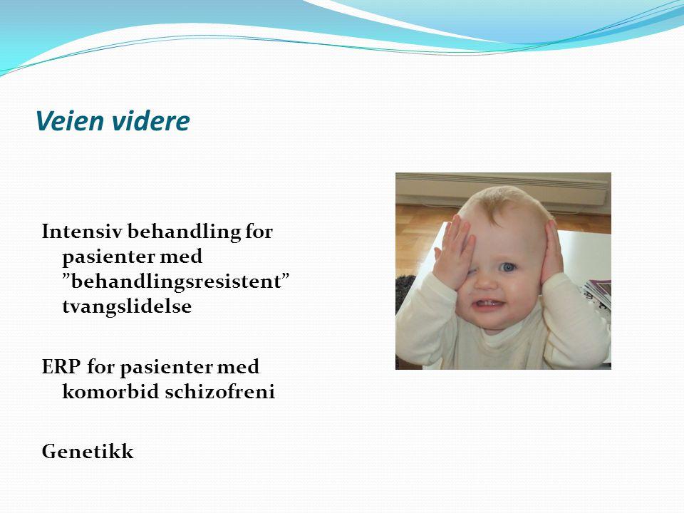 """Veien videre Intensiv behandling for pasienter med """"behandlingsresistent"""" tvangslidelse ERP for pasienter med komorbid schizofreni Genetikk"""