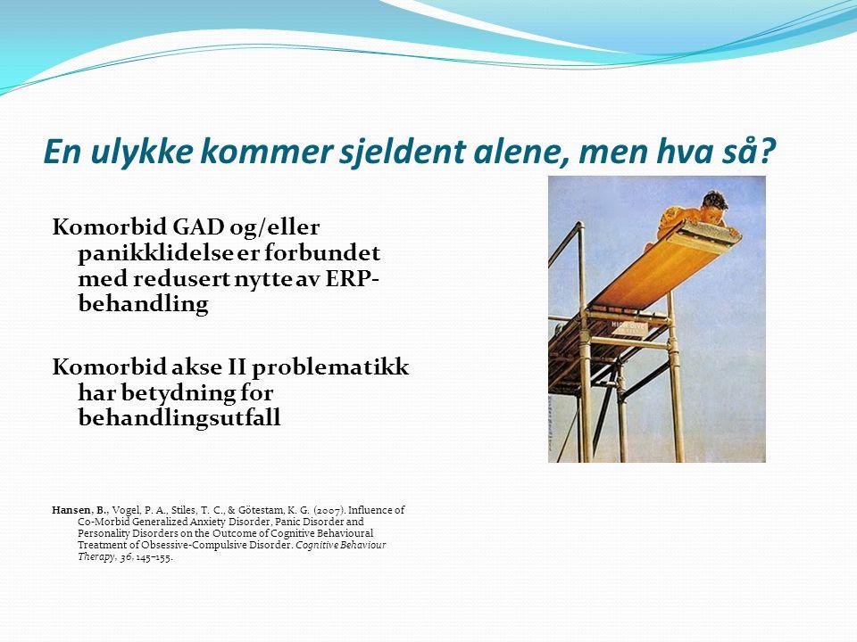 En ulykke kommer sjeldent alene, men hva så? Komorbid GAD og/eller panikklidelse er forbundet med redusert nytte av ERP- behandling Komorbid akse II p