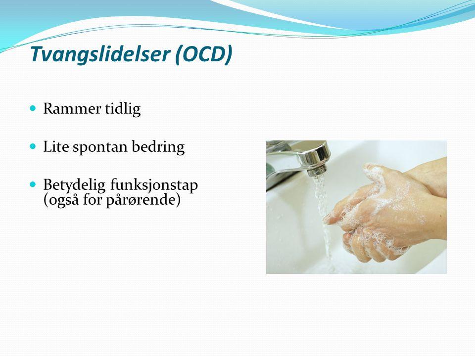 Tvangslidelser (OCD) Rammer tidlig Lite spontan bedring Betydelig funksjonstap (også for pårørende)