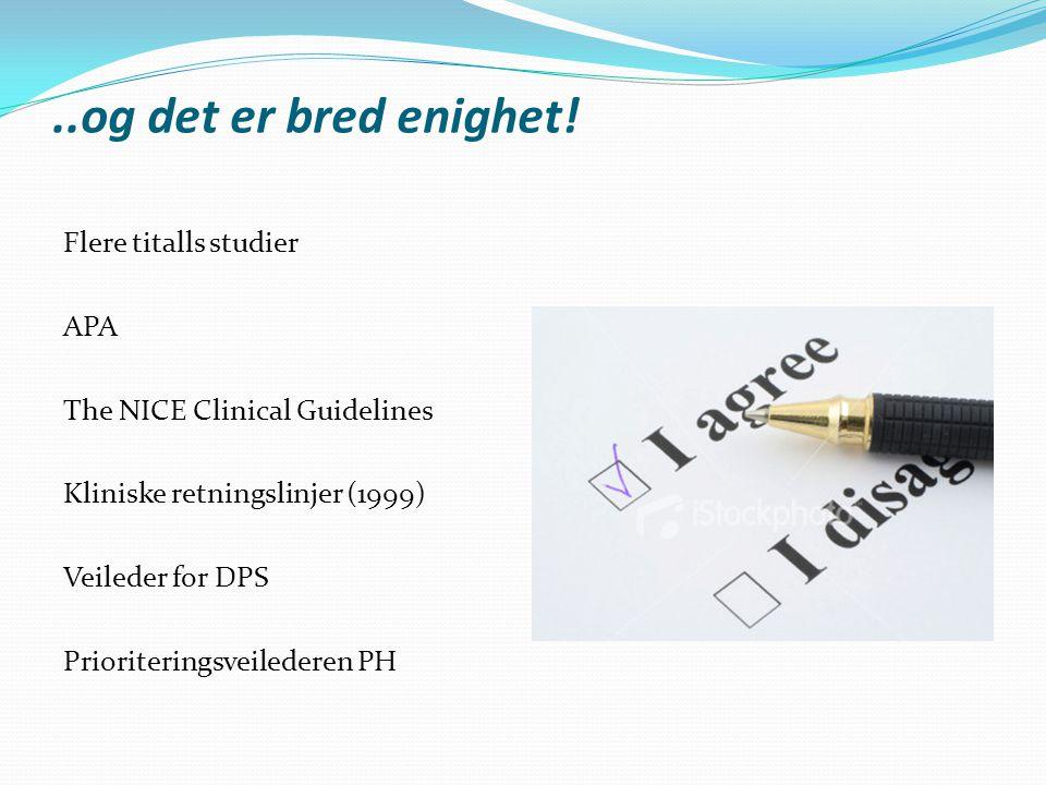 ..og det er bred enighet! Flere titalls studier APA The NICE Clinical Guidelines Kliniske retningslinjer (1999) Veileder for DPS Prioriteringsveileder