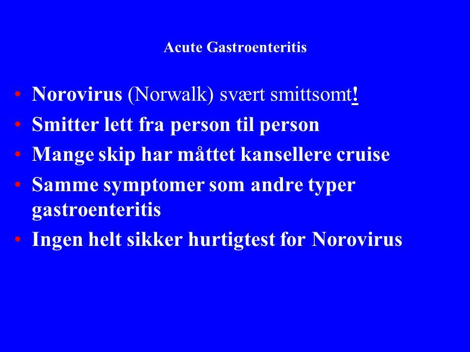 Acute Gastroenteritis Norovirus (Norwalk) svært smittsomt! Smitter lett fra person til person Mange skip har måttet kansellere cruise Samme symptomer