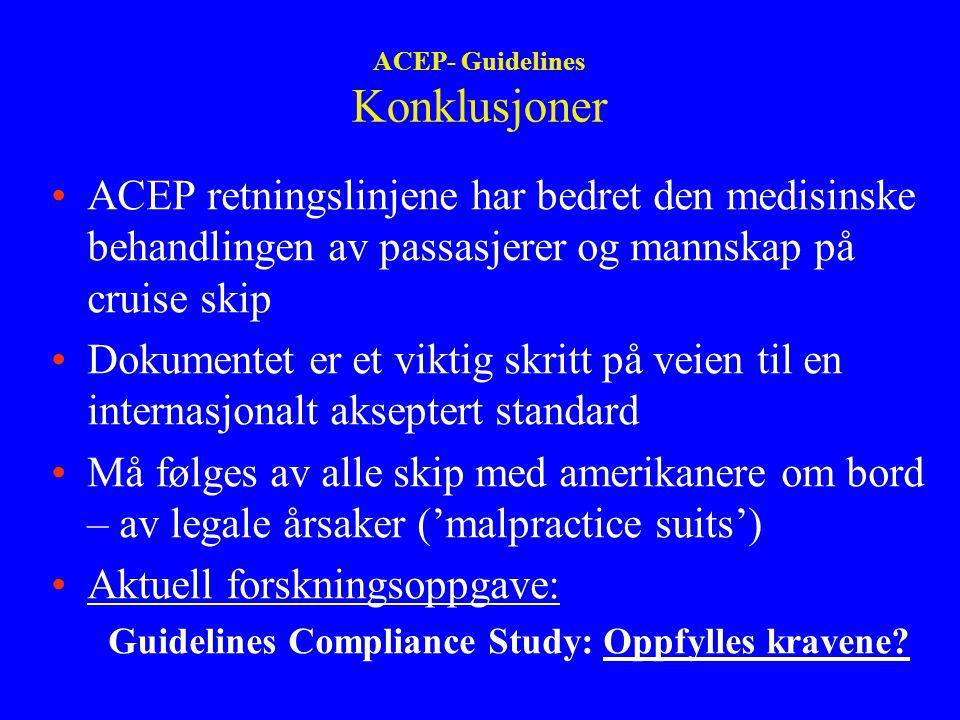 ACEP- Guidelines Konklusjoner ACEP retningslinjene har bedret den medisinske behandlingen av passasjerer og mannskap på cruise skip Dokumentet er et viktig skritt på veien til en internasjonalt akseptert standard Må følges av alle skip med amerikanere om bord – av legale årsaker ('malpractice suits') Aktuell forskningsoppgave: Guidelines Compliance Study: Oppfylles kravene?