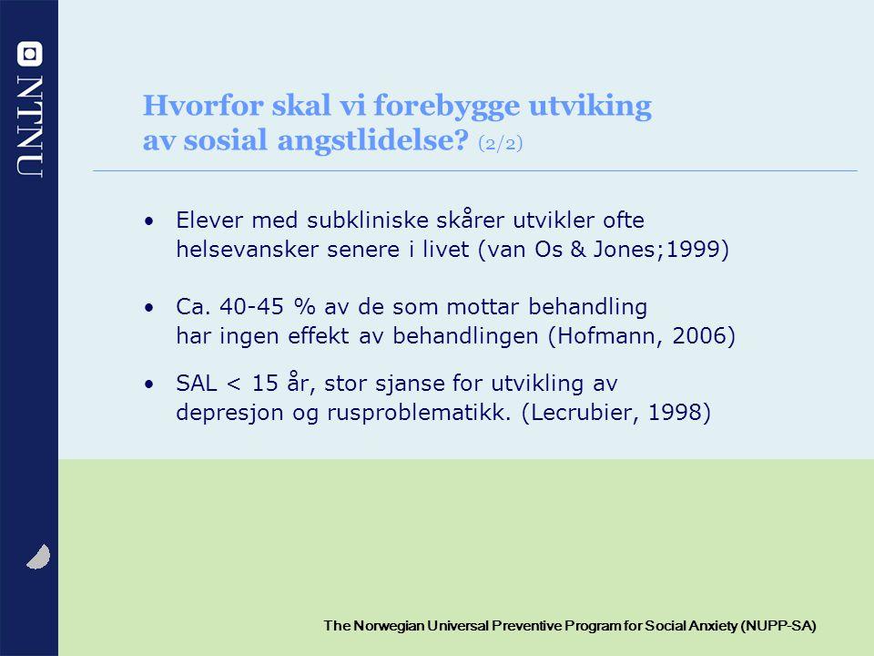 10 The Norwegian Universal Preventive Program for Social Anxiety (NUPP-SA) Hvorfor skal vi forebygge utviking av sosial angstlidelse? (2/2) Elever med