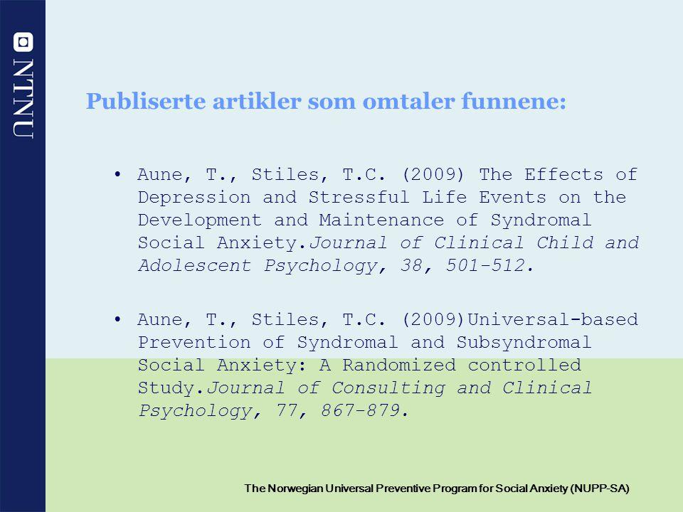 11 The Norwegian Universal Preventive Program for Social Anxiety (NUPP-SA) Publiserte artikler som omtaler funnene: Aune, T., Stiles, T.C. (2009) The