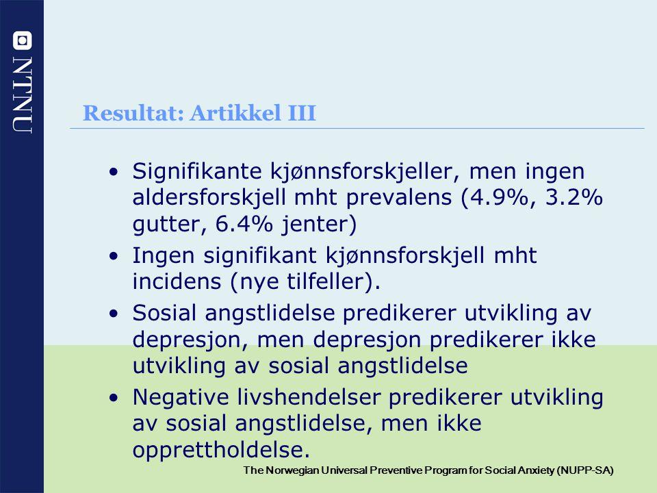 13 The Norwegian Universal Preventive Program for Social Anxiety (NUPP-SA) Resultat: Artikkel III Signifikante kjønnsforskjeller, men ingen aldersfors